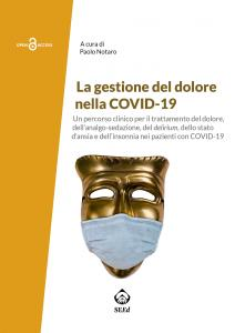Cover for La gestione del dolore nellaCOVID-19: Un percorso clinico per il trattamento del dolore, dell'analgo-sedazione, del delirium, dello stato d'ansia e dell'insonnia nei pazienti con COVID-19