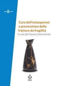 Cover for Cura dell'osteoporosi e prevenzione delle fratture da fragilità: Il ruolo dei Fracture Liaison Service